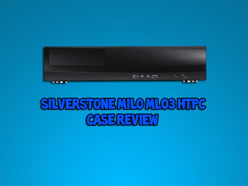 Silverstone Milo ML03 HTPC Case Review