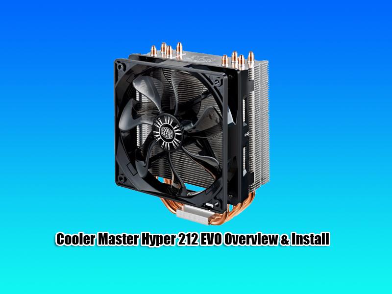 Cooler Master Hyper 212 EVO Overview & Install