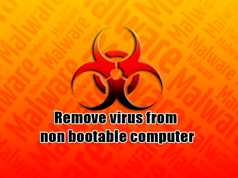 Remove virus from non bootable computer