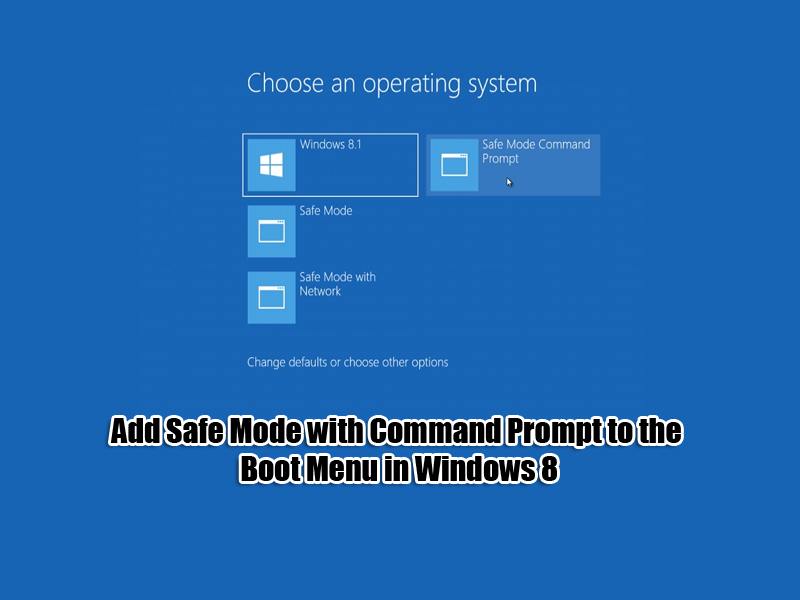 Add Safe Mode with Command Prompt to the Boot Menu in Windows 8