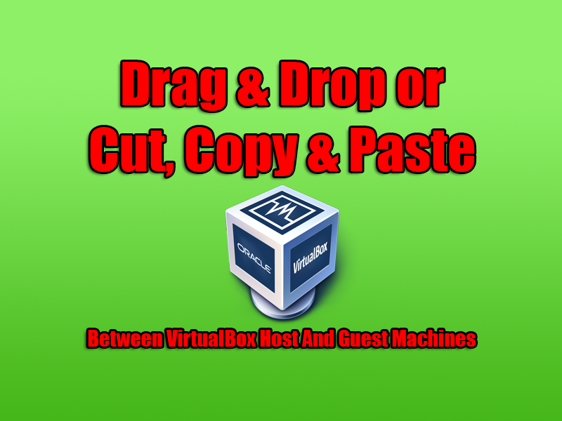 Copy And Paste Between VirtualBox Host And Guest Machines