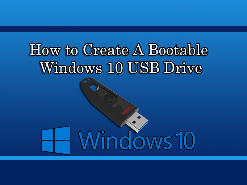 How to Create A Bootable Windows 10 USB Drive