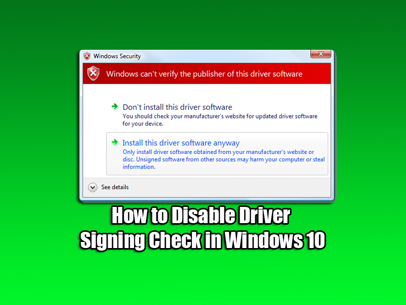 How to Disable Driver Signing Check in Windows 10