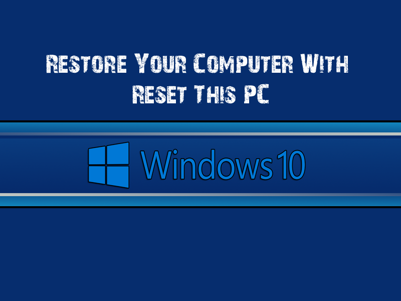 Restore Your Computer With Reset This PC Windows 10