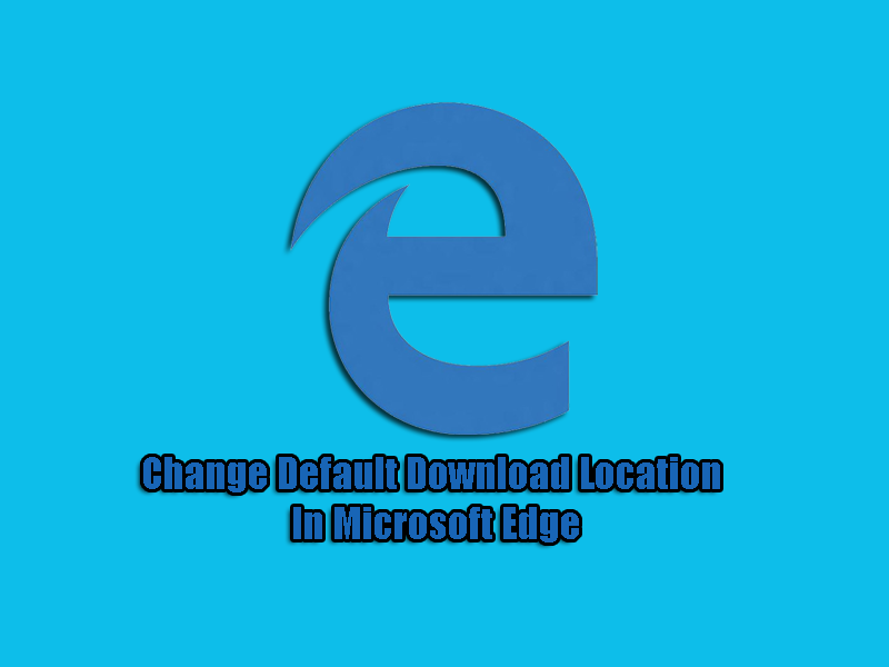 Change Default Download Location In Microsoft Edge
