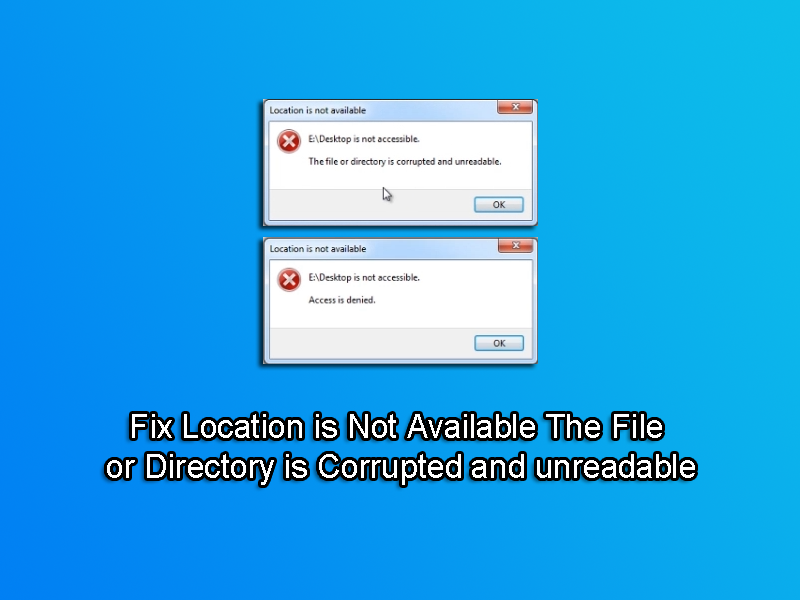 Fix Location is Not Available The File or Directory is Corrupted and unreadable