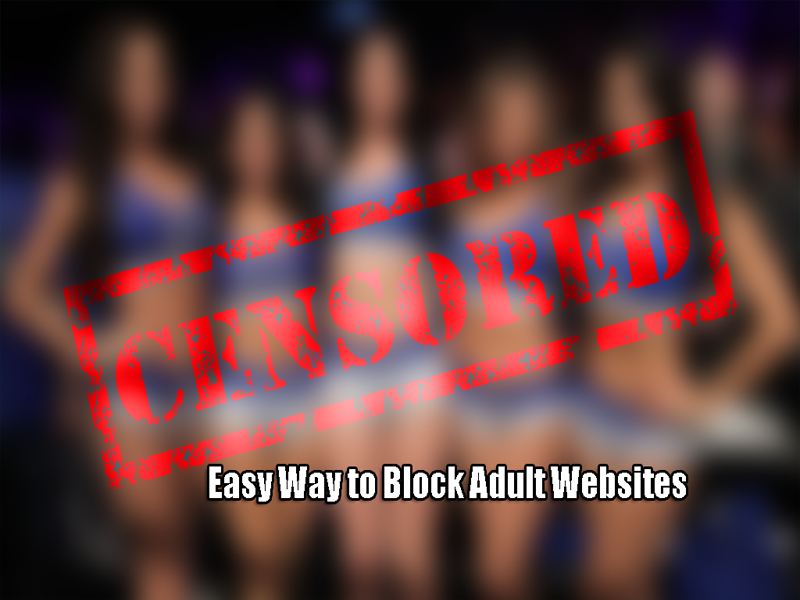 Easy Way to Block Adult Websites.