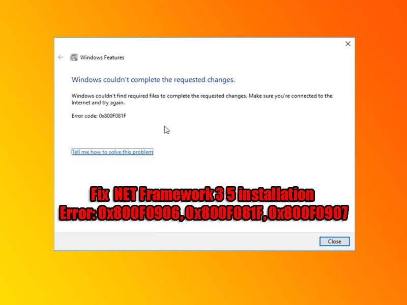Fix NET Framework 3 5 installation Error 0x800F0906, 0x800F081F, 0x800F0907