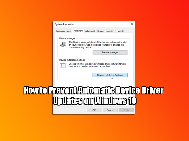 How to Prevent Automatic Device Driver Updates on Windows 10