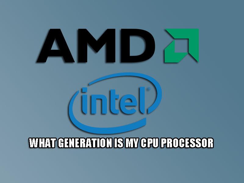 What Generation is My CPU Processor