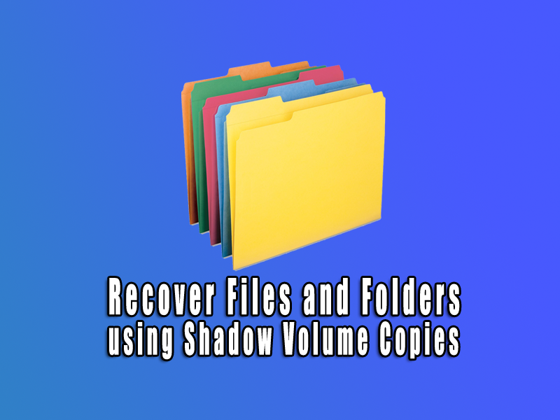 Easy Way to Recover Files and Folders using Shadow Volume Copies