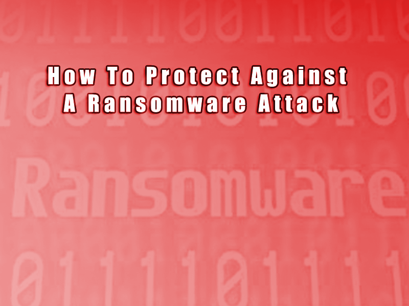How To Protect Against A Ransomware Attack