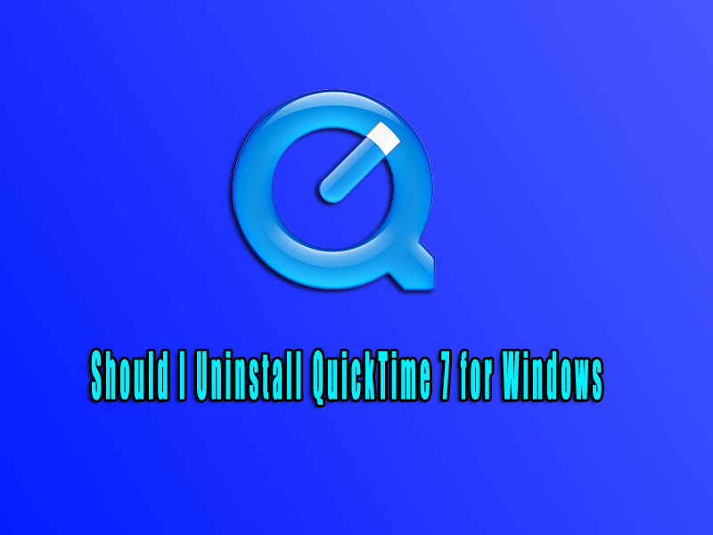 Should I Uninstall QuickTime 7 for Windows