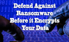 Defend Against Ransomware Before it Encrypts Your Data