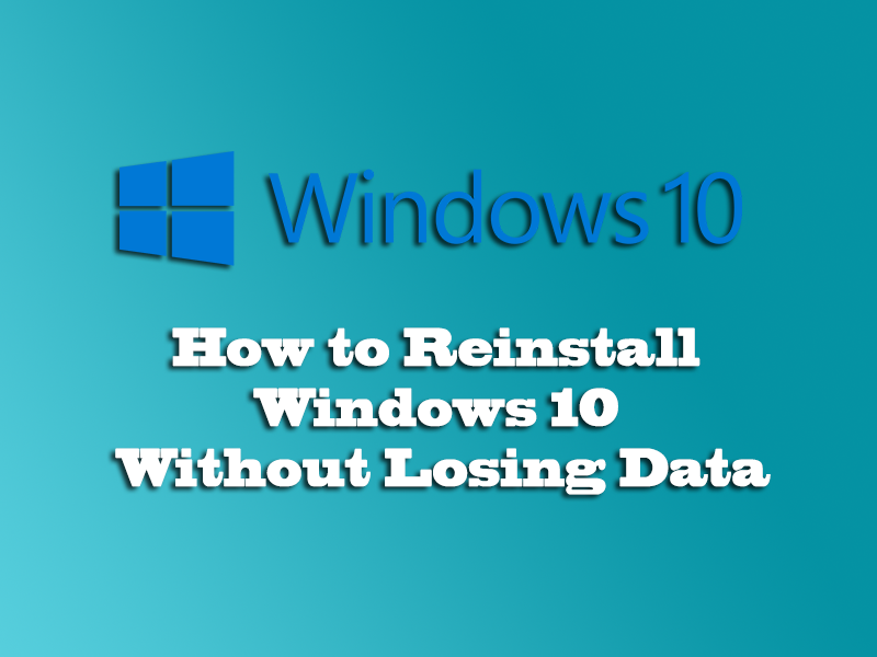 How to Reinstall Windows 10 Without Losing Data -