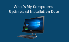 What's My Computer's Uptime and Installation Date