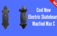 Cool New Electric Skateboard Maxfind Max C