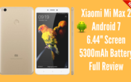 Xiaomi Mi Max 2 Android 7 6.44- Screen 5300mAh Battery Full Review