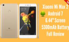 Xiaomi Mi Max 2 Android 7 6.44- Screen 5300mAh Battery Full Review