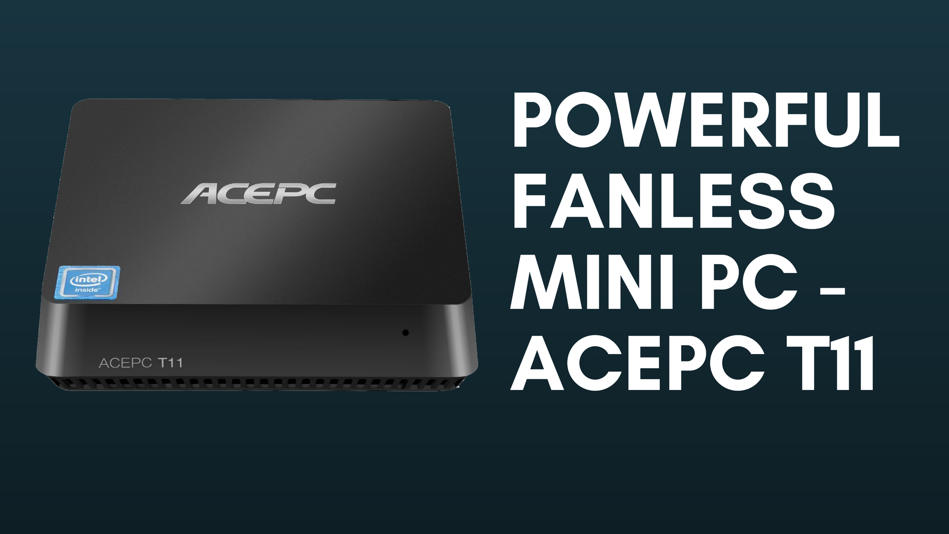 Powerful Fanless Mini PC - ACEPC T11 -