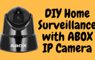 DIY Home Surveillance with ABOX IP Camera