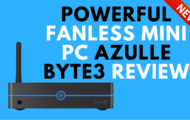 Powerful Fanless Mini PC Azulle Byte3 Review