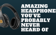 Amazing Headphones You've Probably Never Heard Of