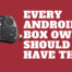 Every Android TV Box Owner Should Have This