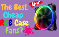 The Best Cheap RGB Case Fans