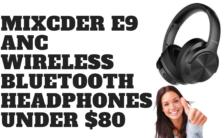MIXCDER E9 ANC Wireless Bluetooth Headphones - UNDER $80