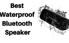 Best Waterproof Bluetooth Speaker 2019