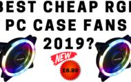 Best Cheap RGB PC Case Fans 2019_