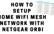 How to Setup Home WiFi Mesh Network with Netgear Orbi