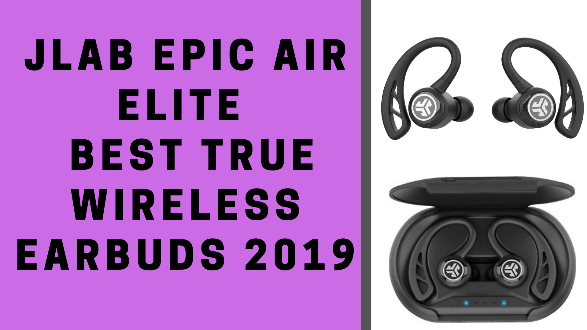 Jlab Epic Air Elite Best True Wireless Earbuds 2019