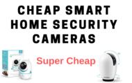 Cheap Smart Home Security Cameras