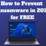 How to Prevent Ransomware in 2019 for FREE