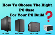 How To Choose The Right PC Case For Your PC Build_