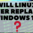 Will Linux Ever Replace Windows 10