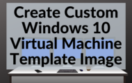 Create Custom Windows 10 virtual machine template image