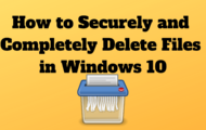 How to Securely and Completely Delete Files in Windows 10