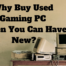 Why Buy Used Gaming PC When You Can Have New