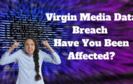 Virgin Media Data Breach Have You Been Affected