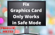 Fix Graphics Card Only Works in Safe Mode