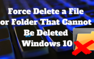 Force Delete a File That Cannot Be Deleted Windows 10