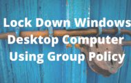 Lock Down Windows Desktop Computer Using Group Policy