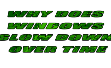 Why Does Windows Slow Down Over Time