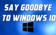 Say Goodbye to Windows 10