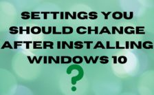 Settings You Should Change After Installing Windows 10
