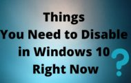 Things You Need to Disable in Windows 10 Right Now