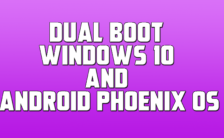 Dual Boot Windows 10 and Android Phoenix OS